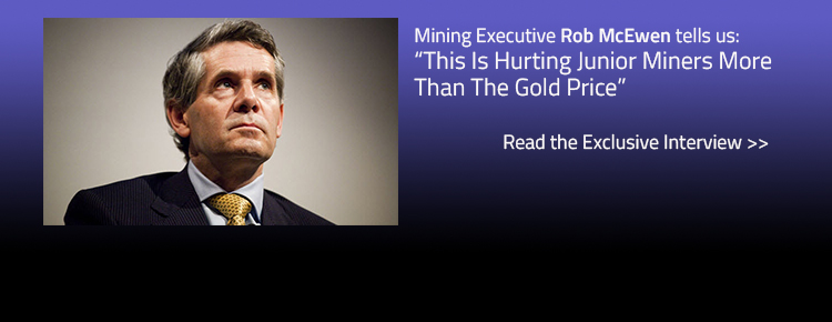 "Rob McEwen Interview: ""This is Hurting Junior Miners More than the Gold Price"""