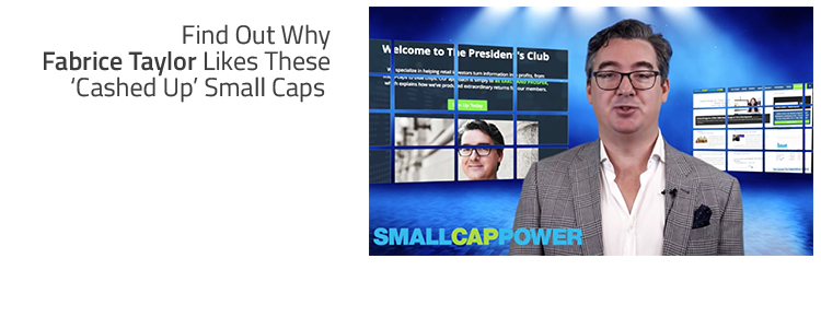 Find Out Why Fabrice Taylor Likes These 'Cashed Up' Small Caps